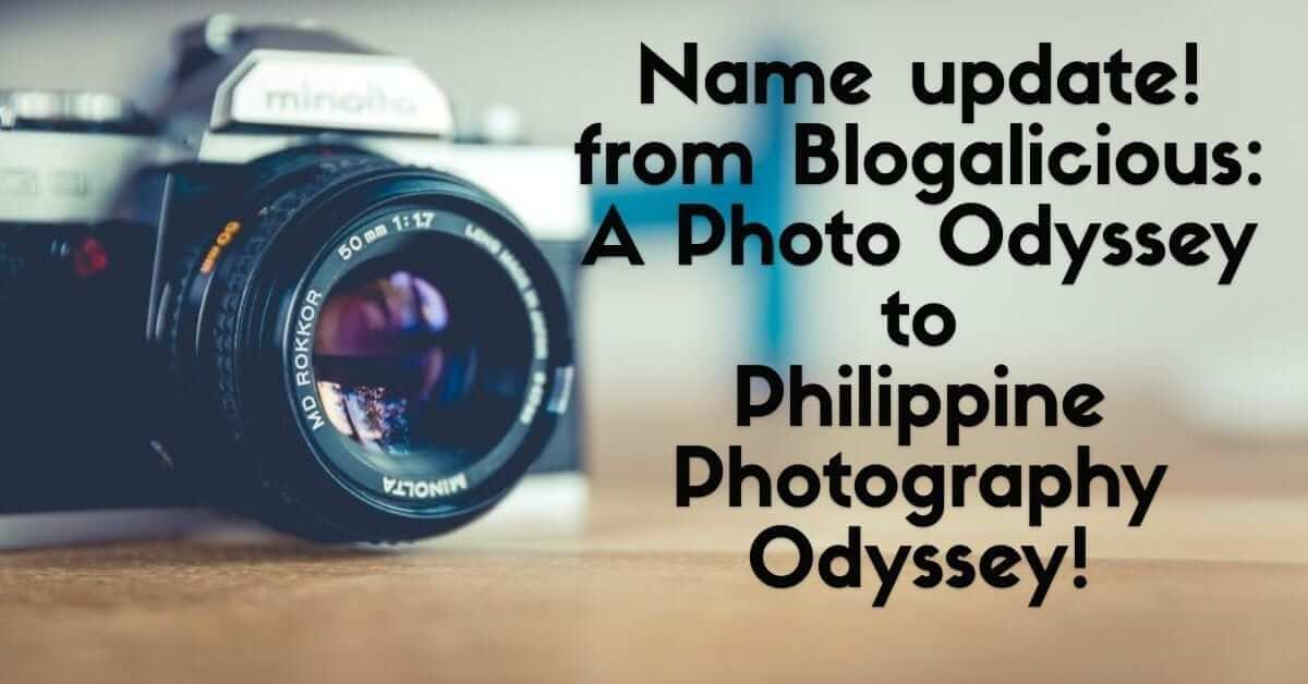 Name update! from Blogalicious: A Photo Odyssey to Philippine Photography Odyssey!