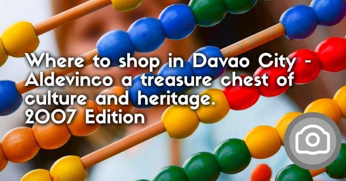 Where to shop in Davao City – Aldevinco a treasure chest of culture and heritage.